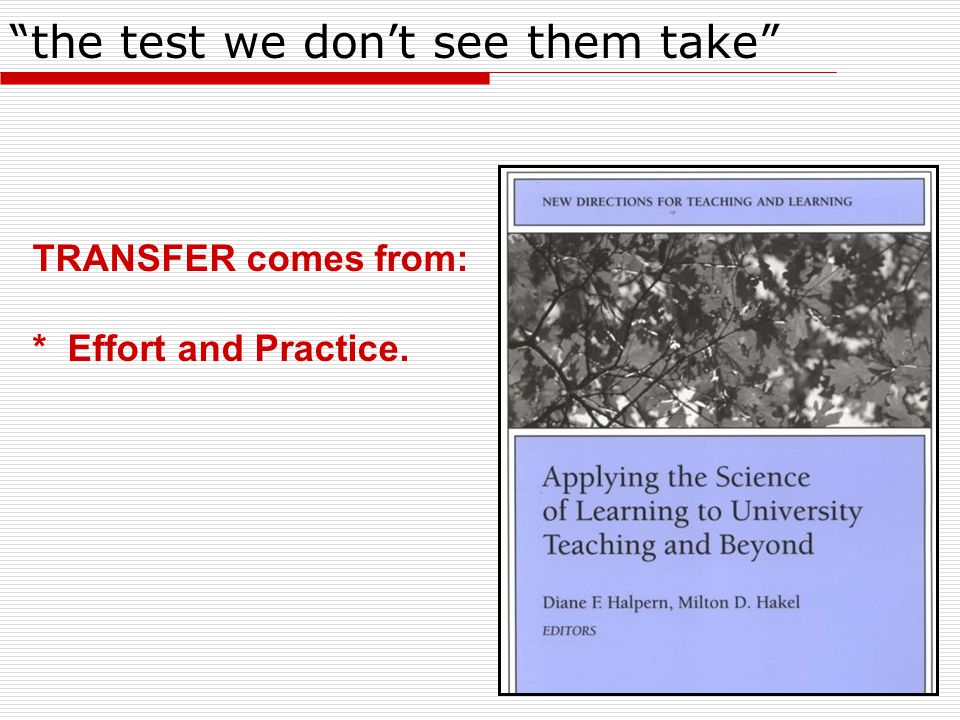 the test we don't see them take TRANSFER comes from: * Effort and Practice.