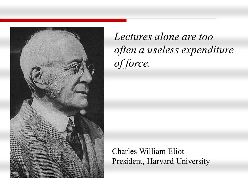 Lectures alone are too often a useless expenditure of force.