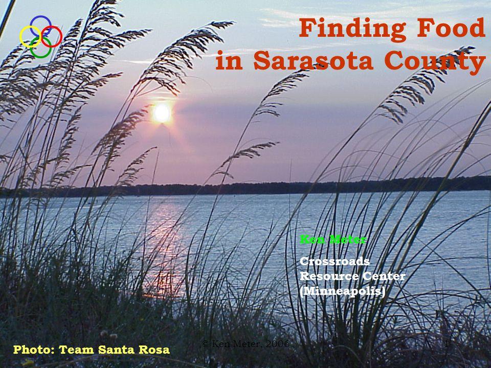 © Ken Meter, 200612 Sarasota County Food & Farm Economy 371 farms Source: USDA Agriculture Census 2002 Photo: Team Sarasota