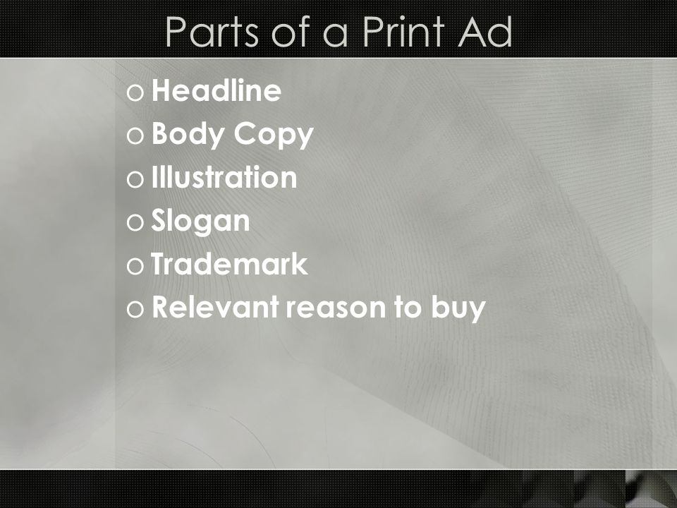 Relevant Reason to Buy o Persuasive language: advertising must appeal to the target audience and be relevant to the potential customer AND cause action now o Product Features: benefits to the customer that are clearly presented to the targeted customer