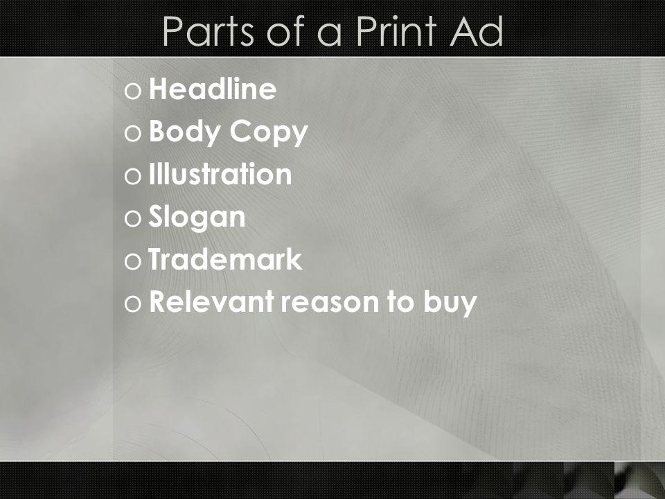 Parts of a Print Ad o Headline o Body Copy o Illustration o Slogan o Trademark o Relevant reason to buy