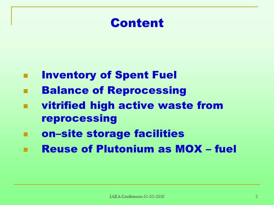 IAEA Conference-31-05-2010 2 Content Inventory of Spent Fuel Balance of Reprocessing vitrified high active waste from reprocessing on–site storage facilities Reuse of Plutonium as MOX – fuel