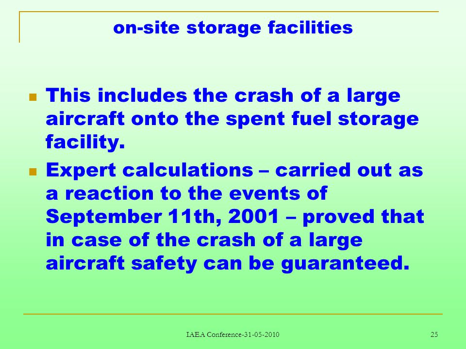 IAEA Conference-31-05-2010 25 on-site storage facilities This includes the crash of a large aircraft onto the spent fuel storage facility.