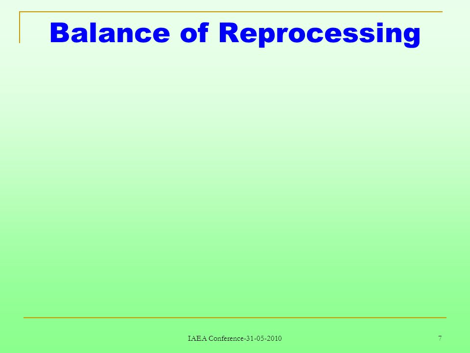 IAEA Conference-31-05-2010 7 Balance of Reprocessing