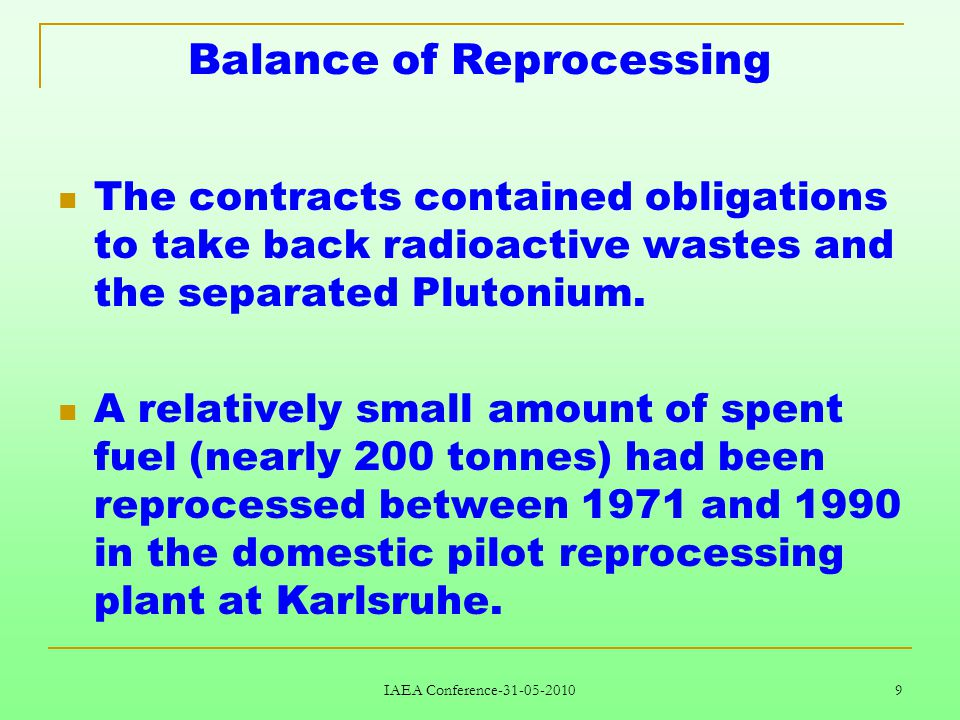 IAEA Conference-31-05-2010 9 Balance of Reprocessing The contracts contained obligations to take back radioactive wastes and the separated Plutonium.