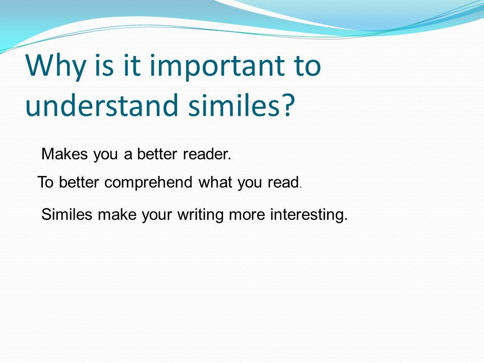 Why is it important to understand similes. Makes you a better reader.