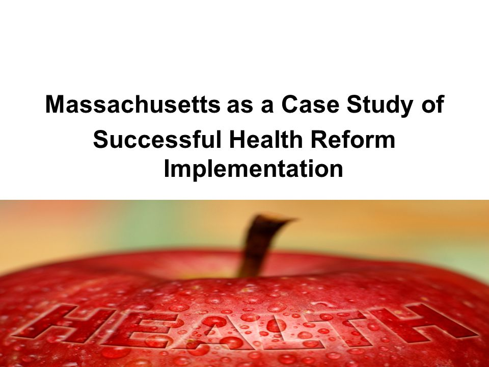 Massachusetts as a Case Study of Successful Health Reform Implementation