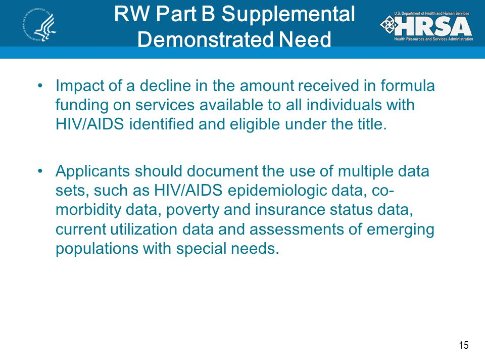 15 RW Part B Supplemental Demonstrated Need Impact of a decline in the amount received in formula funding on services available to all individuals with HIV/AIDS identified and eligible under the title.
