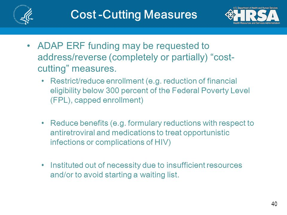 40 Cost -Cutting Measures ADAP ERF funding may be requested to address/reverse (completely or partially) cost- cutting measures.