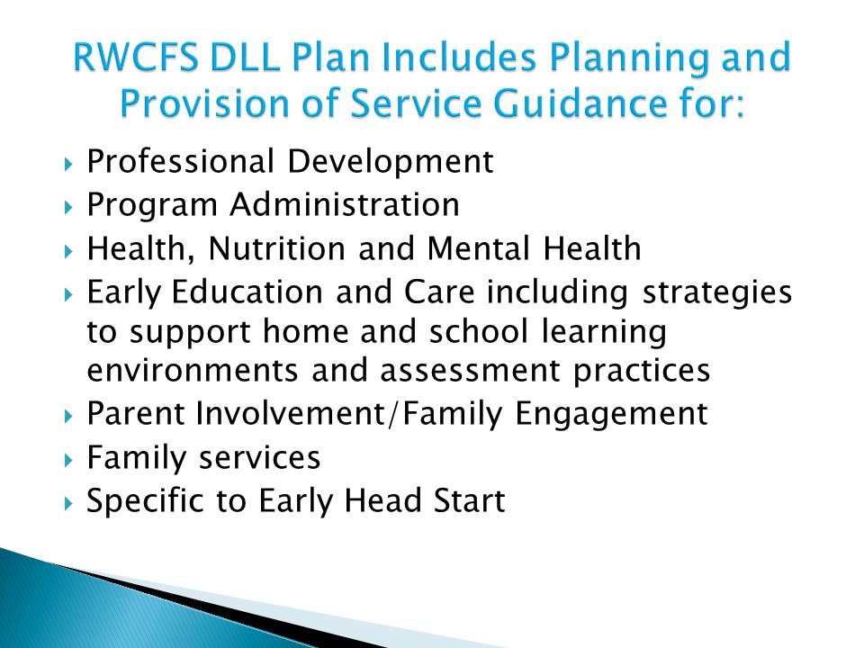  Professional Development  Program Administration  Health, Nutrition and Mental Health  Early Education and Care including strategies to support home and school learning environments and assessment practices  Parent Involvement/Family Engagement  Family services  Specific to Early Head Start