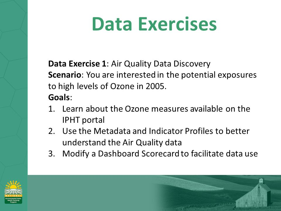 Data Exercises Data Exercise 1: Air Quality Data Discovery Scenario: You are interested in the potential exposures to high levels of Ozone in 2005. Go