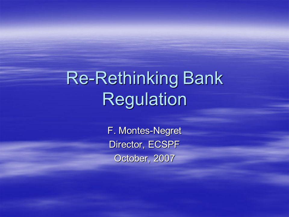 Re-Rethinking Bank Regulation F. Montes-Negret Director, ECSPF October, 2007