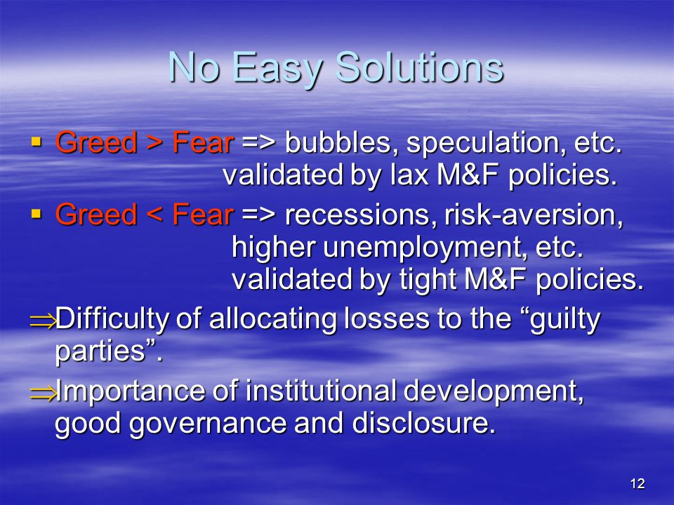 12 No Easy Solutions  Greed > Fear => bubbles, speculation, etc.