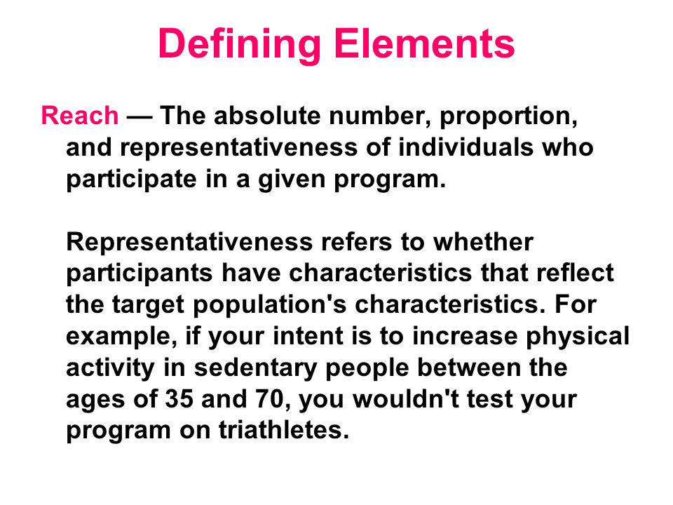 Defining Elements Reach — The absolute number, proportion, and representativeness of individuals who participate in a given program.