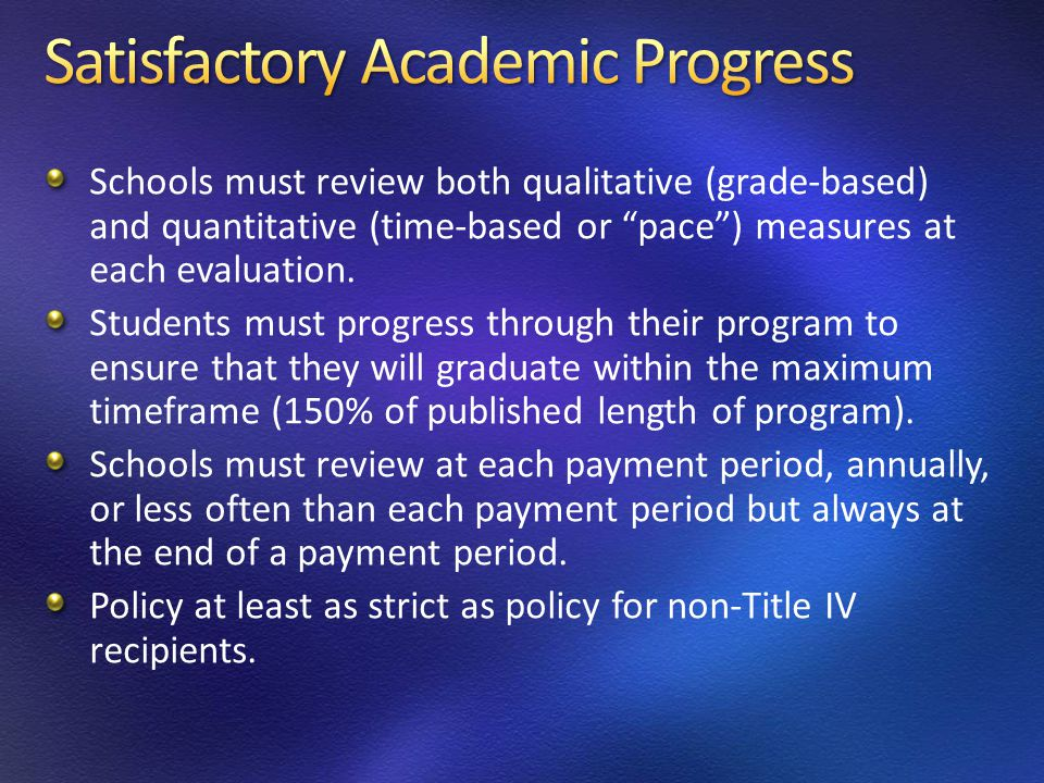 Schools must review both qualitative (grade-based) and quantitative (time-based or pace ) measures at each evaluation.
