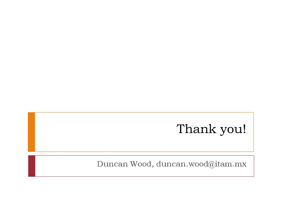 Thank you! Duncan Wood, duncan.wood@itam.mx