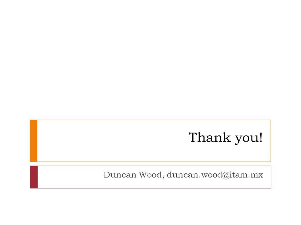 Thank you! Duncan Wood, duncan.wood@itam.mx