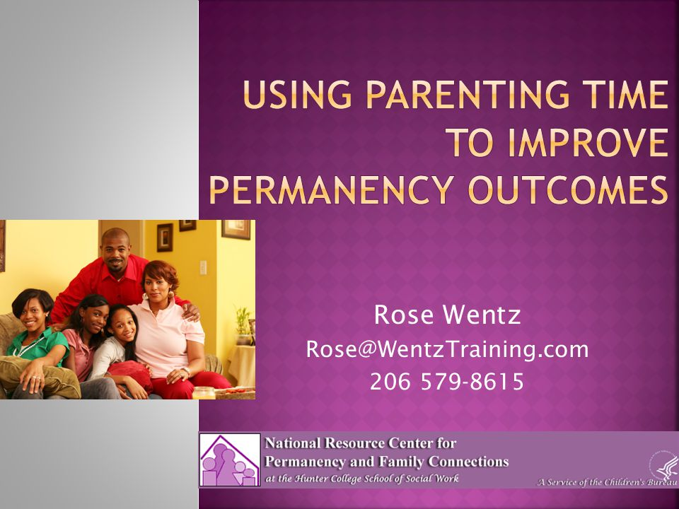 The Three Roles of Parenting Birth Parents Caregiving Parents Legal Parents Child Legal Parent: Court Agency CASA/GAL Attorneys Vera Fahlberg