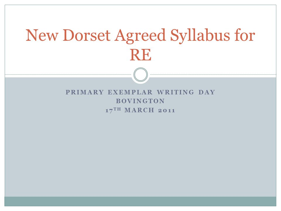 PRIMARY EXEMPLAR WRITING DAY BOVINGTON 17 TH MARCH 2011 New Dorset Agreed Syllabus for RE