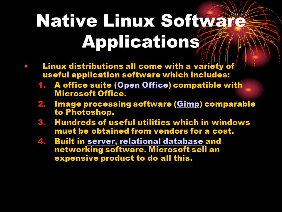 Native Linux Software Applications Linux distributions all come with a variety of useful application software which includes: 1.A office suite (Open O