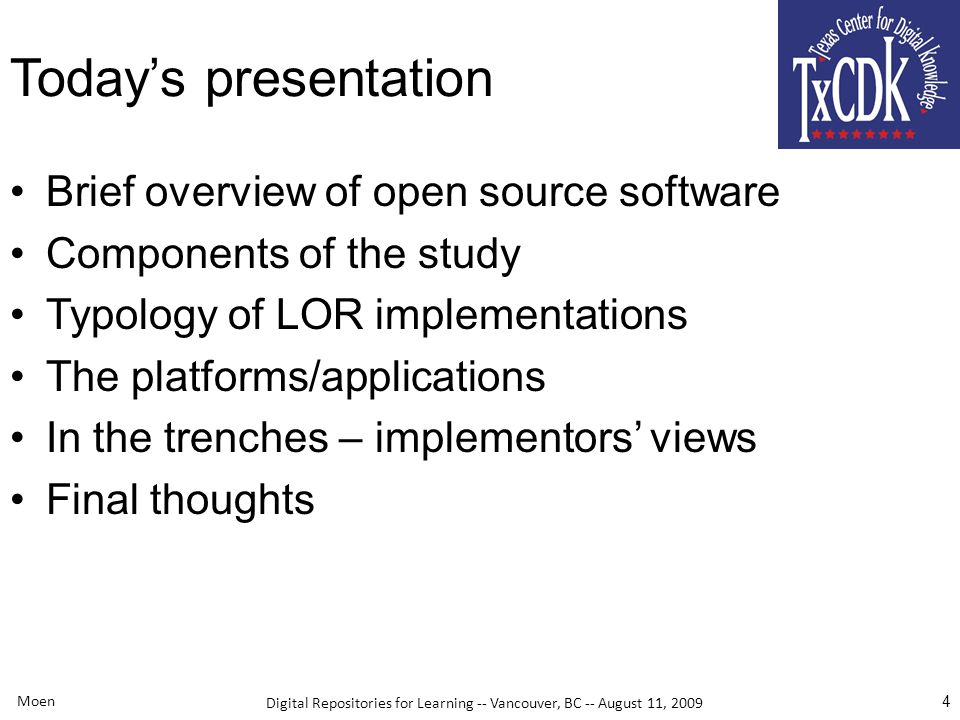 Digital Repositories for Learning -- Vancouver, BC -- August 11, 2009 Moen 5 You are using open source Apache –HTTP server –Lucene –Perl –Tomcat Linux –Operating system MySQL –Database system And more…