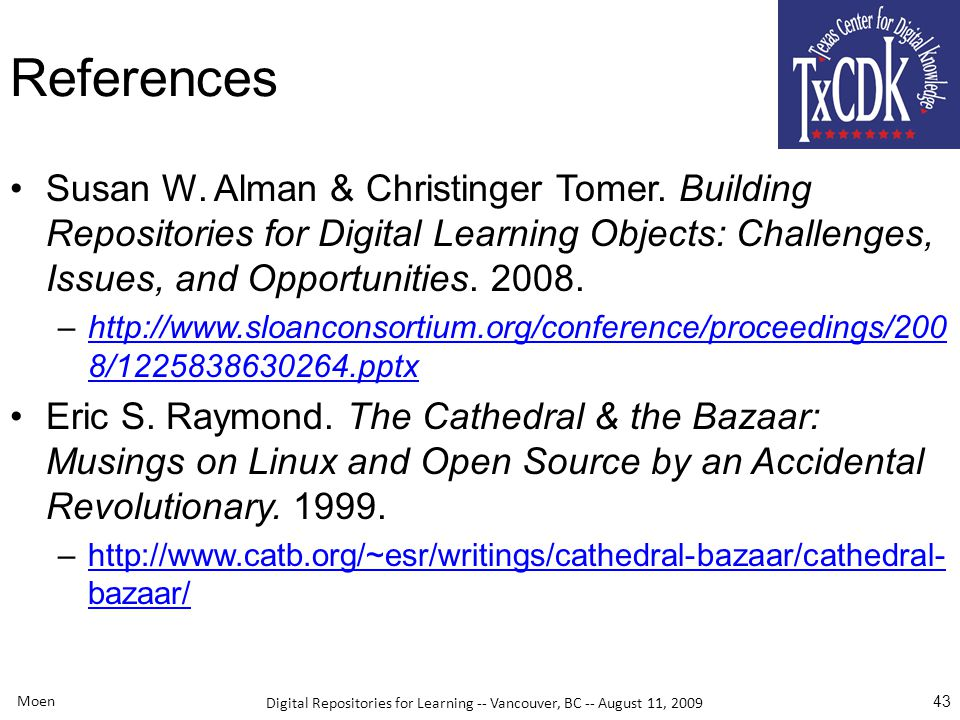 Digital Repositories for Learning -- Vancouver, BC -- August 11, 2009 Moen 43 References Susan W.