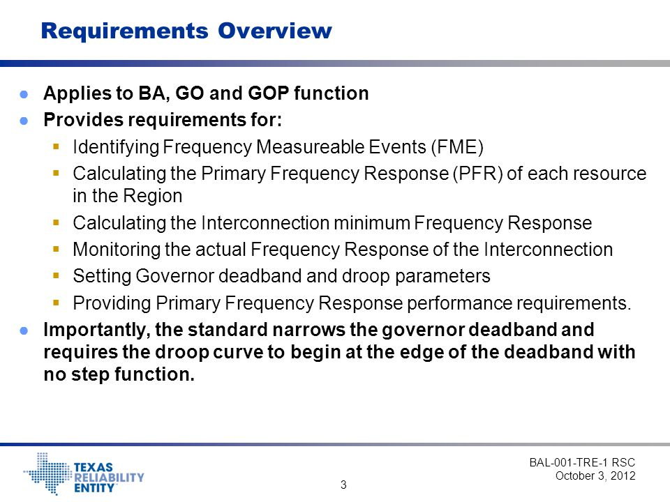 3 Requirements Overview ●Applies to BA, GO and GOP function ●Provides requirements for:  Identifying Frequency Measureable Events (FME)  Calculating