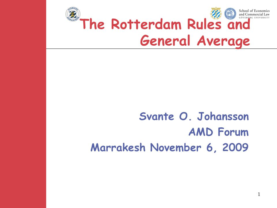 1 The Rotterdam Rules and General Average Svante O. Johansson AMD Forum Marrakesh November 6, 2009