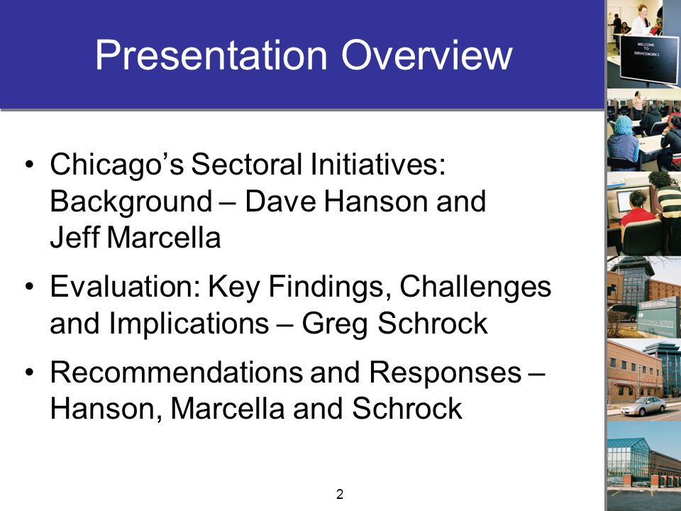 Presentation Overview Chicago's Sectoral Initiatives: Background – Dave Hanson and Jeff Marcella Evaluation: Key Findings, Challenges and Implications