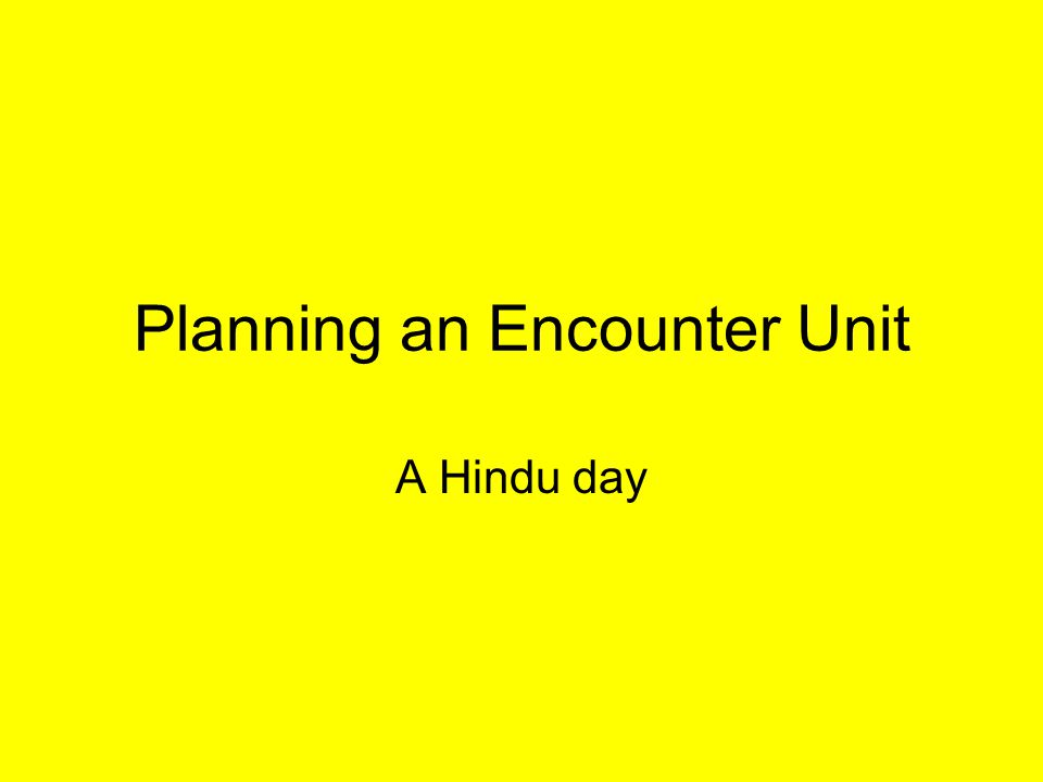 Planning an Encounter Unit A Hindu day