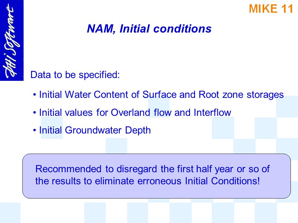 NAM, Initial conditions Initial Water Content of Surface and Root zone storages Initial values for Overland flow and Interflow Initial Groundwater Dep