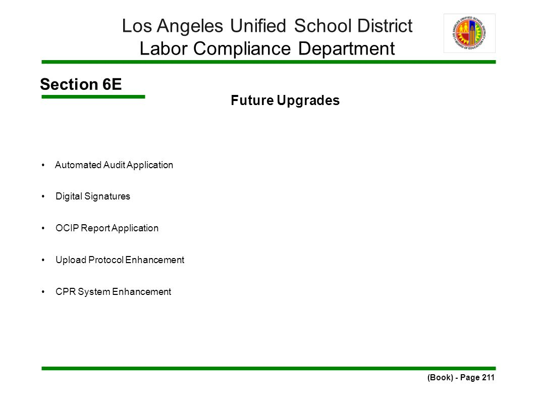 Section 6E Future Upgrades Automated Audit Application Digital Signatures OCIP Report Application Upload Protocol Enhancement CPR System Enhancement (Book) - Page 211 Los Angeles Unified School District Labor Compliance Department