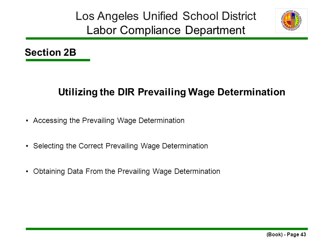 Section 2B Utilizing the DIR Prevailing Wage Determination Accessing the Prevailing Wage Determination Selecting the Correct Prevailing Wage Determination Obtaining Data From the Prevailing Wage Determination (Book) - Page 43 Los Angeles Unified School District Labor Compliance Department