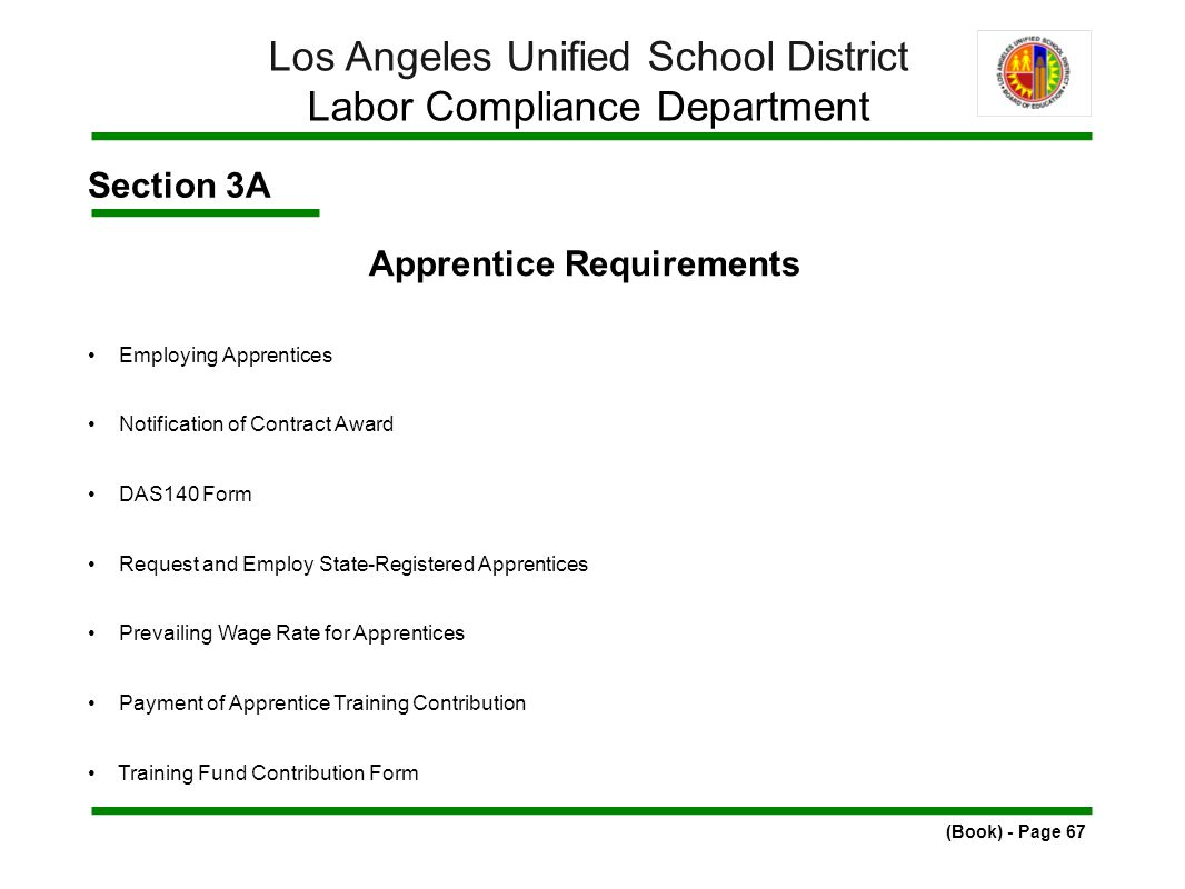 Section 3A Apprentice Requirements Employing Apprentices Notification of Contract Award DAS140 Form Request and Employ State-Registered Apprentices Prevailing Wage Rate for Apprentices Payment of Apprentice Training Contribution Training Fund Contribution Form (Book) - Page 67 Los Angeles Unified School District Labor Compliance Department