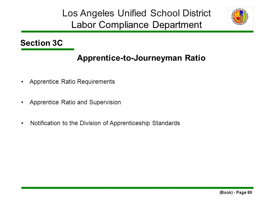 Section 3C Apprentice-to-Journeyman Ratio Apprentice Ratio Requirements Apprentice Ratio and Supervision Notification to the Division of Apprenticeship Standards (Book) - Page 89 Los Angeles Unified School District Labor Compliance Department