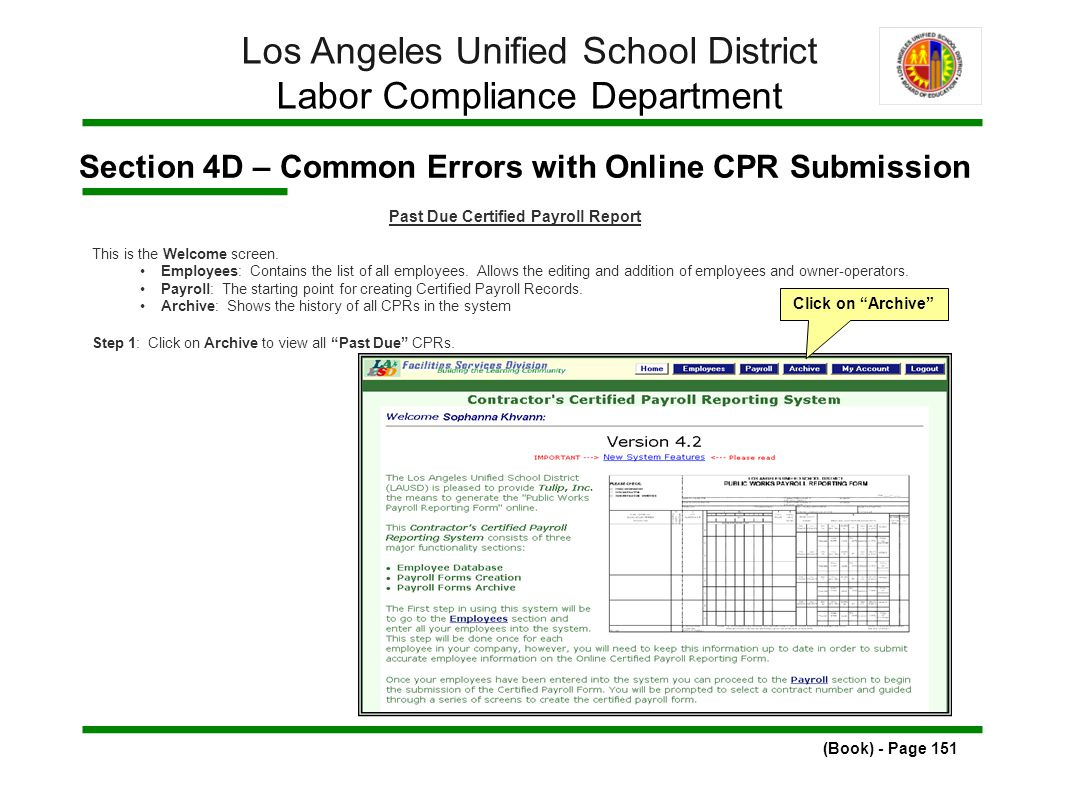 Section 4D – Common Errors with Online CPR Submission (Book) - Page 151 Los Angeles Unified School District Labor Compliance Department Past Due Certified Payroll Report This is the Welcome screen.