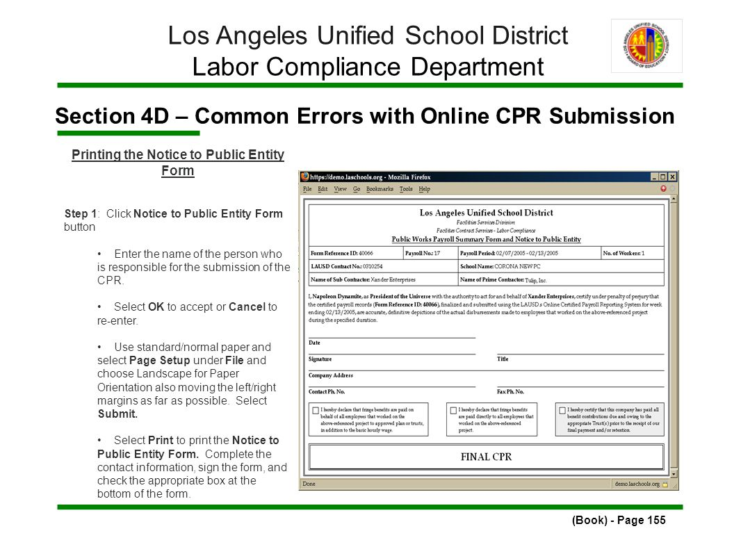 Section 4D – Common Errors with Online CPR Submission (Book) - Page 155 Los Angeles Unified School District Labor Compliance Department Printing the Notice to Public Entity Form Step 1: Click Notice to Public Entity Form button Enter the name of the person who is responsible for the submission of the CPR.