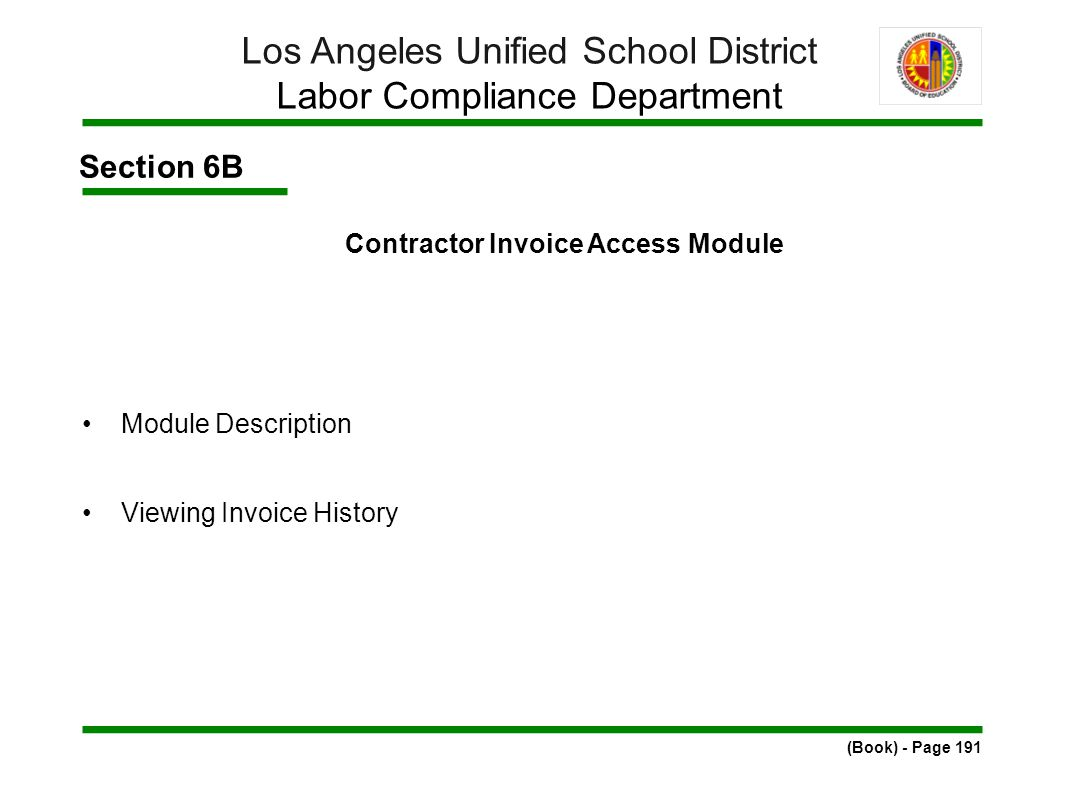 Section 6B Contractor Invoice Access Module Module Description Viewing Invoice History (Book) - Page 191 Los Angeles Unified School District Labor Compliance Department