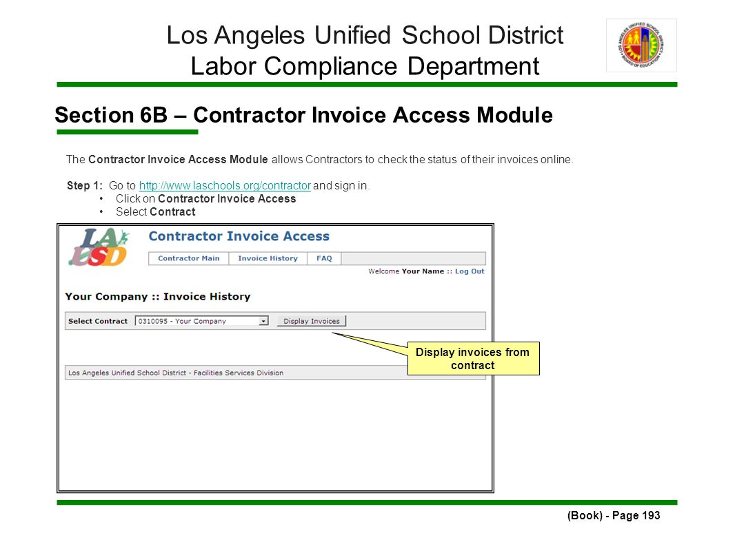 Section 6B – Contractor Invoice Access Module (Book) - Page 193 Los Angeles Unified School District Labor Compliance Department The Contractor Invoice Access Module allows Contractors to check the status of their invoices online.