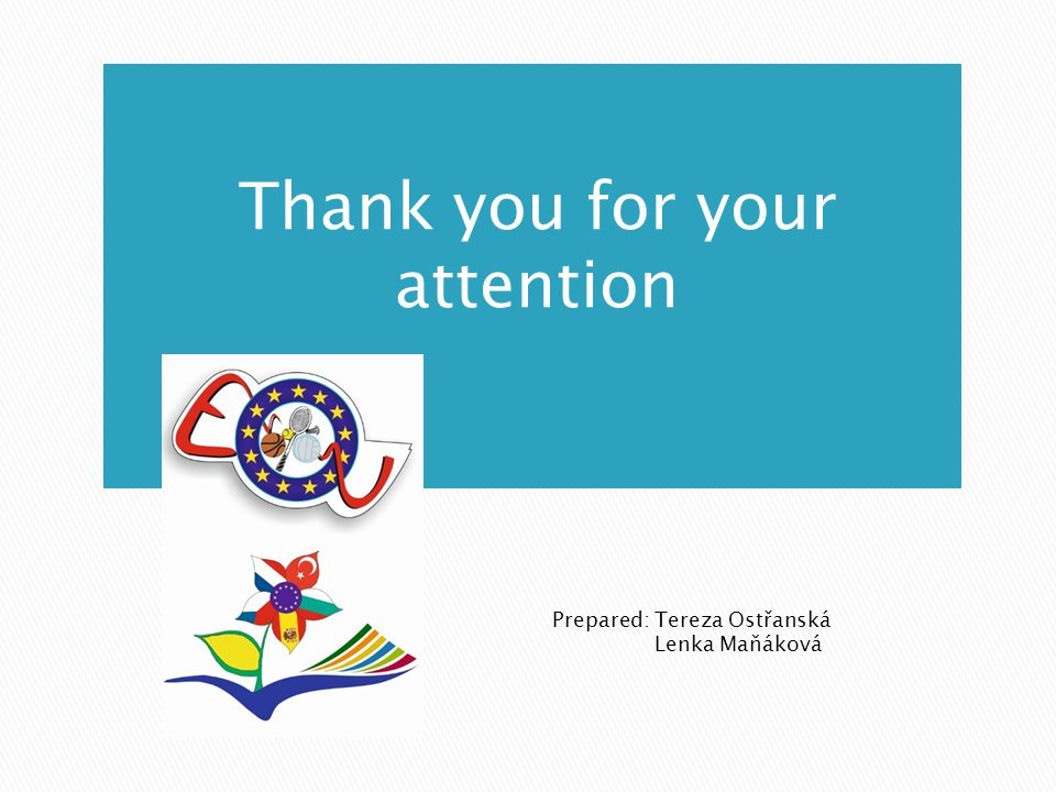 Thank you for your attention Prepared: Tereza Ostřanská Lenka Maňáková