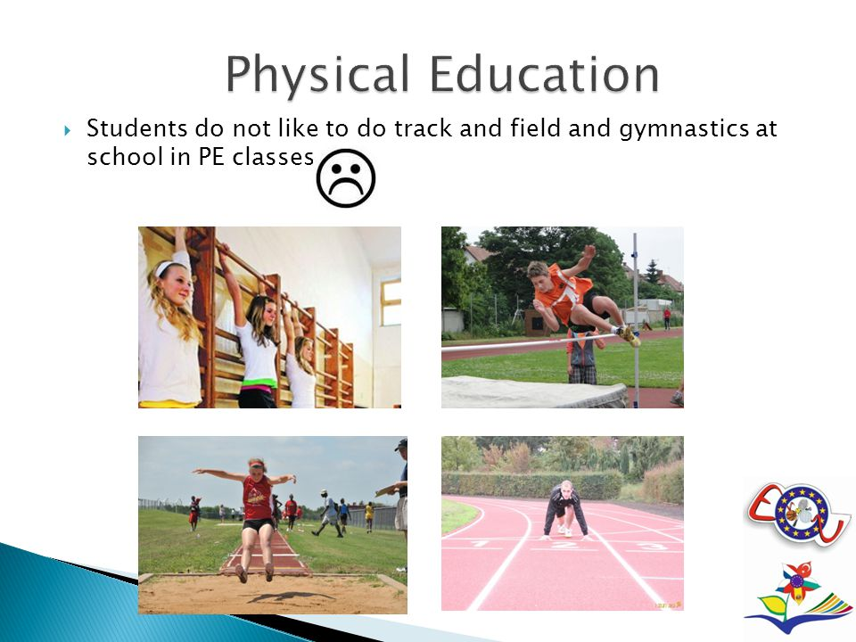  Students do not like to do track and field and gymnastics at school in PE classes.