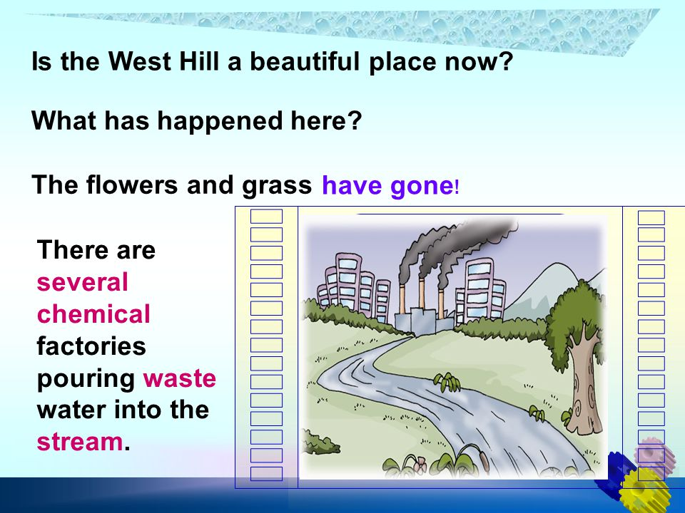 What has happened here? The flowers and grass have gone ! There are several chemical factories pouring waste water into the stream. Is the West Hill a