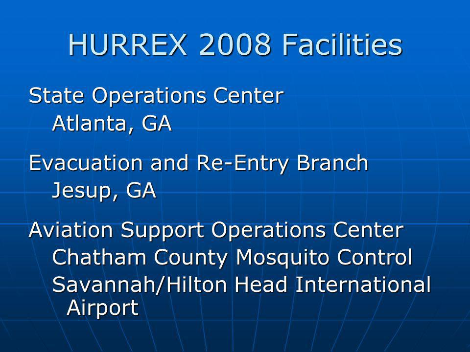 HURREX 2008 Facilities State Operations Center Atlanta, GA Evacuation and Re-Entry Branch Jesup, GA Aviation Support Operations Center Chatham County Mosquito Control Savannah/Hilton Head International Airport