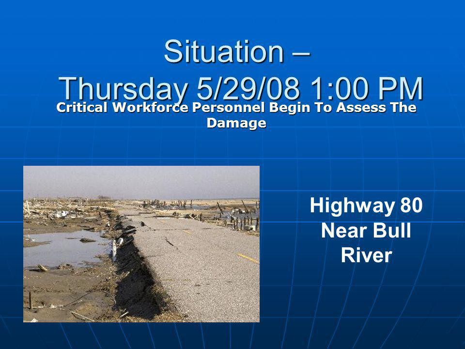 Situation – Thursday 5/29/08 1:00 PM Critical Workforce Personnel Begin To Assess The Damage Highway 80 Near Bull River