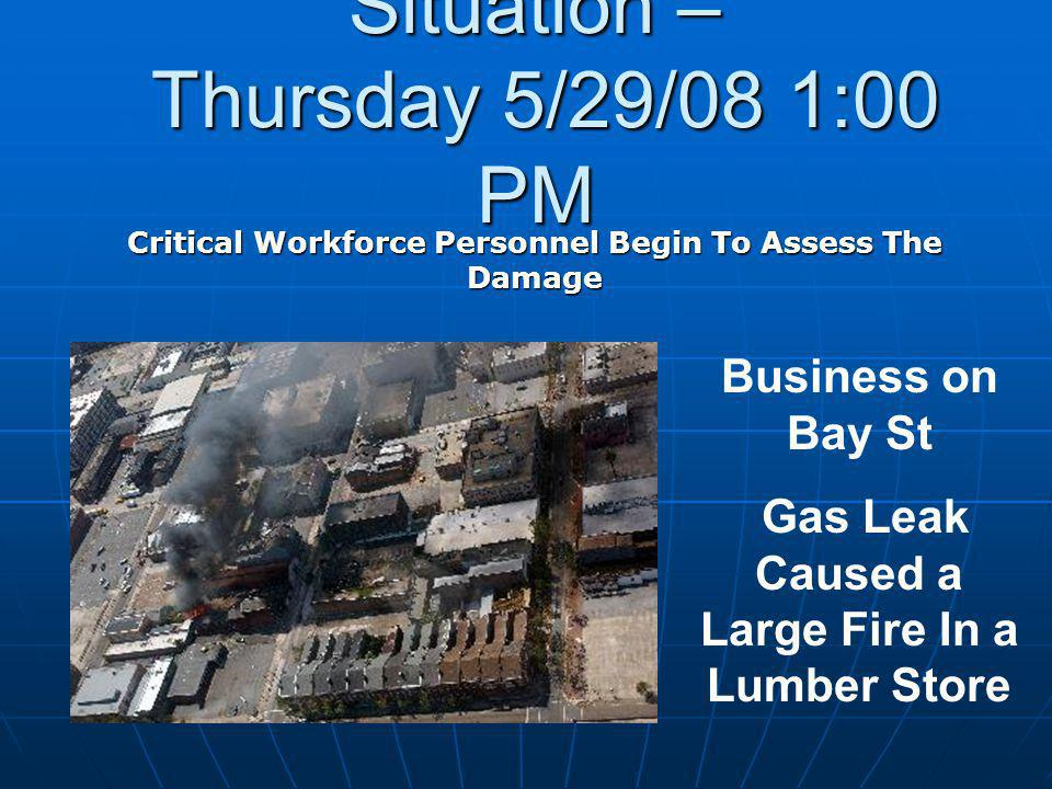 Situation – Thursday 5/29/08 1:00 PM Critical Workforce Personnel Begin To Assess The Damage Business on Bay St Gas Leak Caused a Large Fire In a Lumber Store