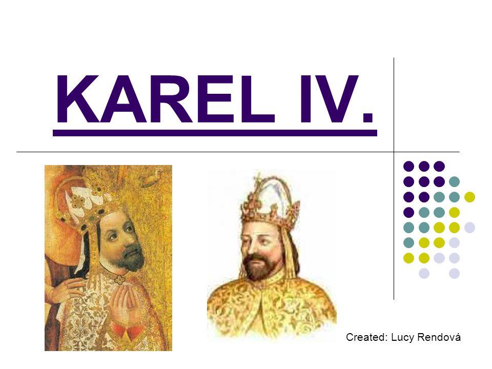 KAREL IV. Created: Lucy Rendová