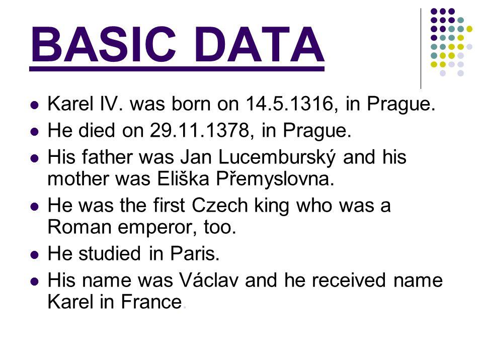 BASIC DATA Karel IV. was born on 14.5.1316, in Prague.
