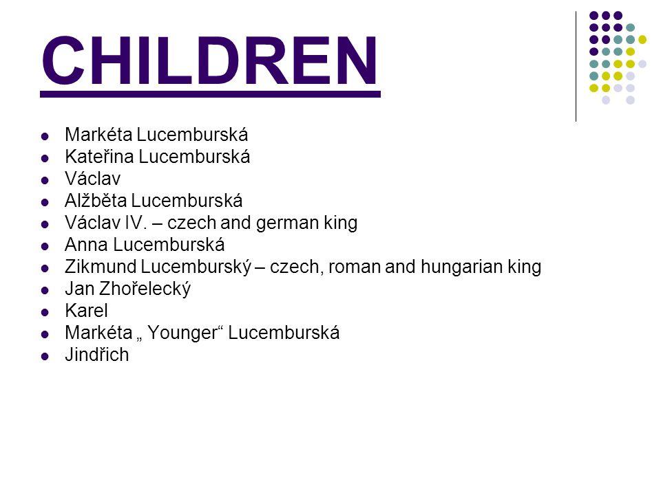 CHILDREN Markéta Lucemburská Kateřina Lucemburská Václav Alžběta Lucemburská Václav IV.