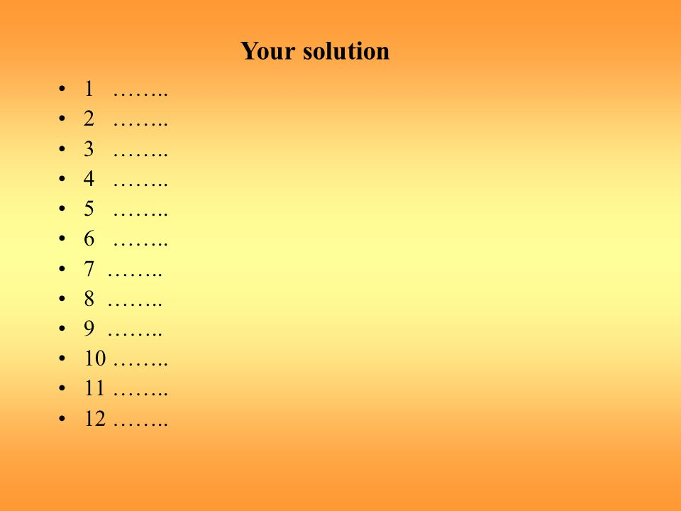1 …….. 2 …….. 3 …….. 4 …….. 5 …….. 6 …….. 7 …….. 8 …….. 9 …….. 10 …….. 11 …….. 12 …….. Your solution