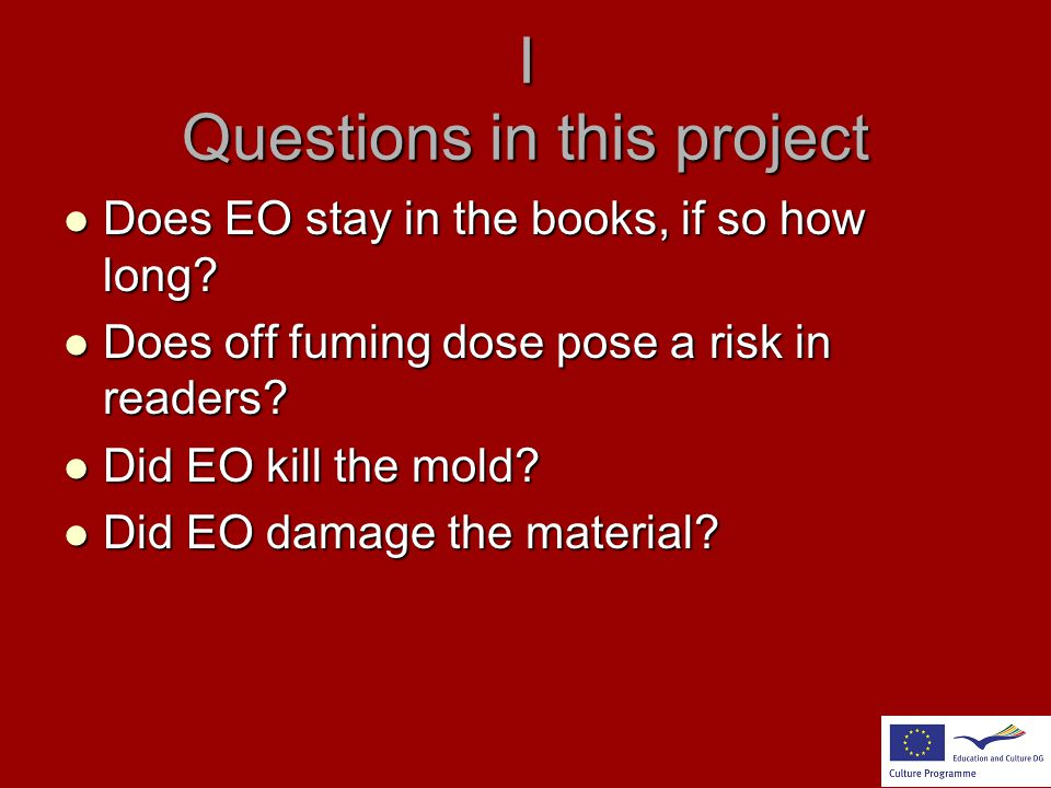 I Questions in this project Does EO stay in the books, if so how long? Does EO stay in the books, if so how long? Does off fuming dose pose a risk in